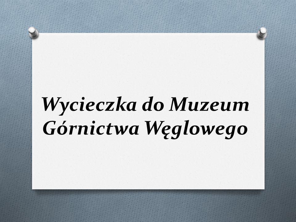 Wycieczka do Muzeum Górnictwa Węglowego