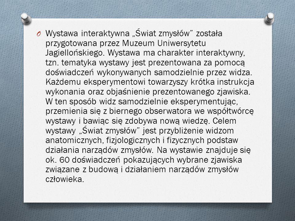 """O Wystawa interaktywna """"Świat zmysłów"""" została przygotowana przez Muzeum Uniwersytetu Jagiellońskiego. Wystawa ma charakter interaktywny, tzn. tematyk"""