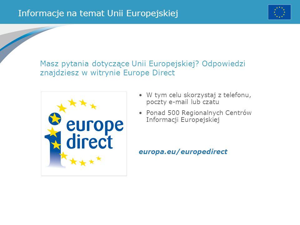 Informacje na temat Unii Europejskiej Masz pytania dotyczące Unii Europejskiej? Odpowiedzi znajdziesz w witrynie Europe Direct W tym celu skorzystaj z
