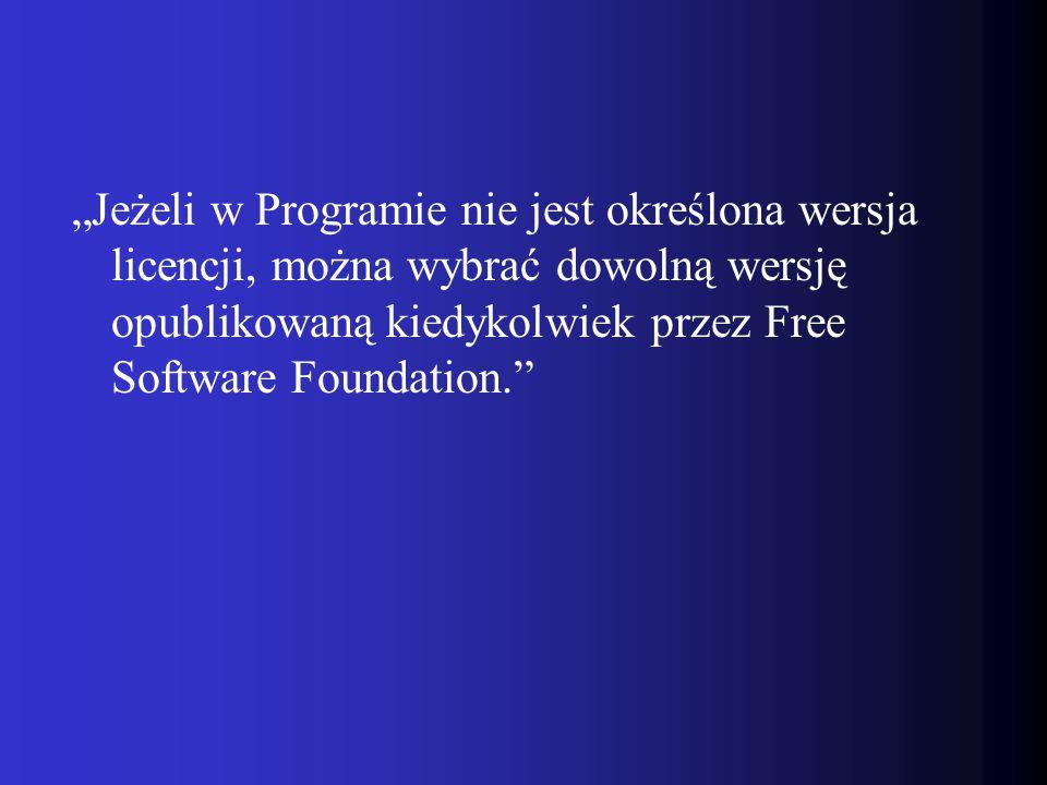 """""""Jeżeli w Programie nie jest określona wersja licencji, można wybrać dowolną wersję opublikowaną kiedykolwiek przez Free Software Foundation."""