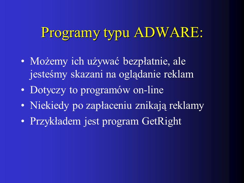 Programy typu ADWARE: Możemy ich używać bezpłatnie, ale jesteśmy skazani na oglądanie reklam Dotyczy to programów on-line Niekiedy po zapłaceniu znikają reklamy Przykładem jest program GetRight