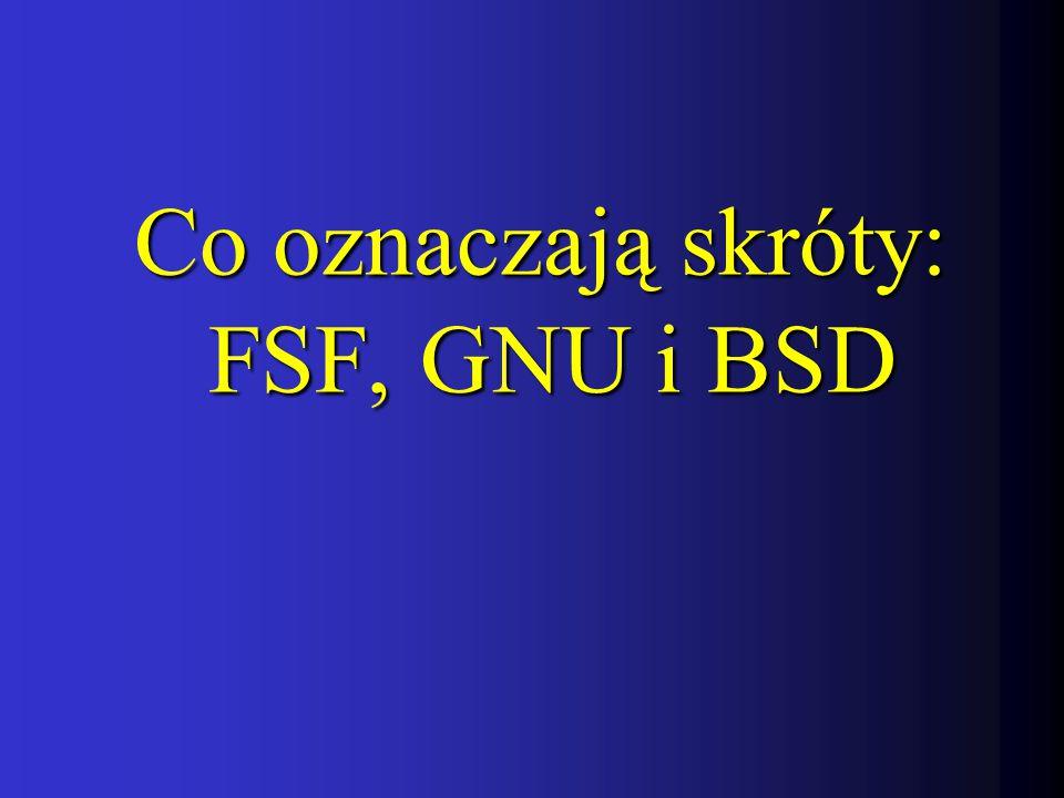 Co oznaczają skróty: FSF, GNU i BSD