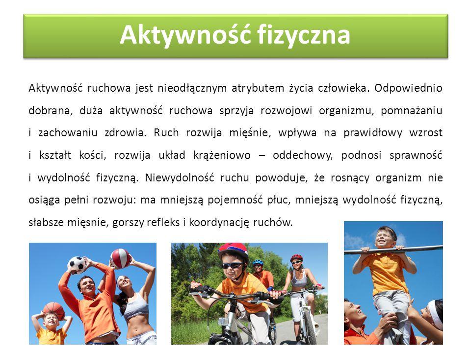 Aktywność fizyczna Aktywność ruchowa jest nieodłącznym atrybutem życia człowieka. Odpowiednio dobrana, duża aktywność ruchowa sprzyja rozwojowi organi