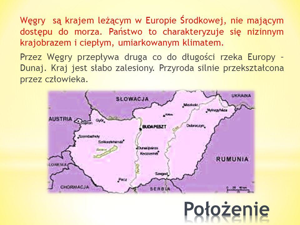 * Węgry – państwo śródlądowe w Europie Środkowej, * od 1955 członek ONZ, * od 1999 członek NATO, * od 2004 członek Unii Europejskiej. * Stolica: Budap