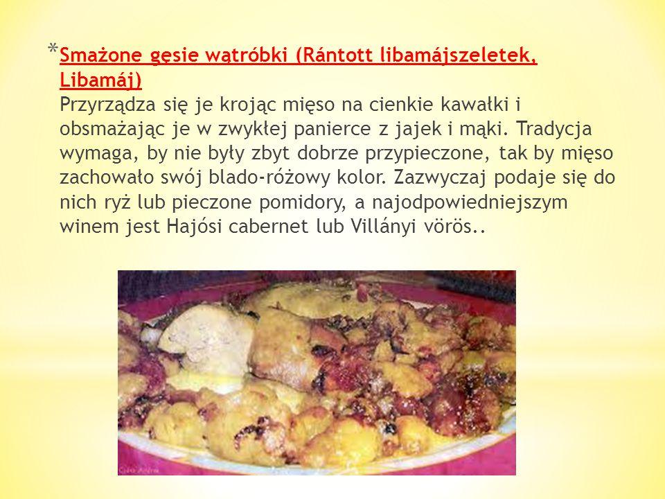 * Naleśniki (Palacsinta) Węgrzy uwielbiają naleśniki we wszelkich postaciach i odmianach. Na wzmocnienie apetytu najczęściej oferowane są naleśniki wy