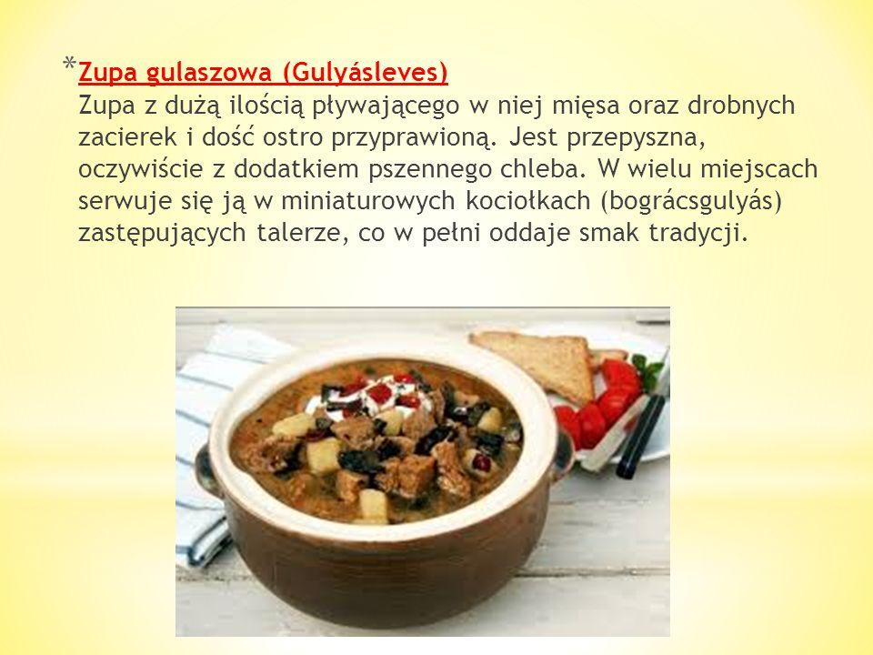 * Zupy węgierskie należą do bardzo sycących, zaś z grubsza podzielić je można na gęste, zawiesiste i ciężkie oraz na delikatne bazujące na bazie rosoł