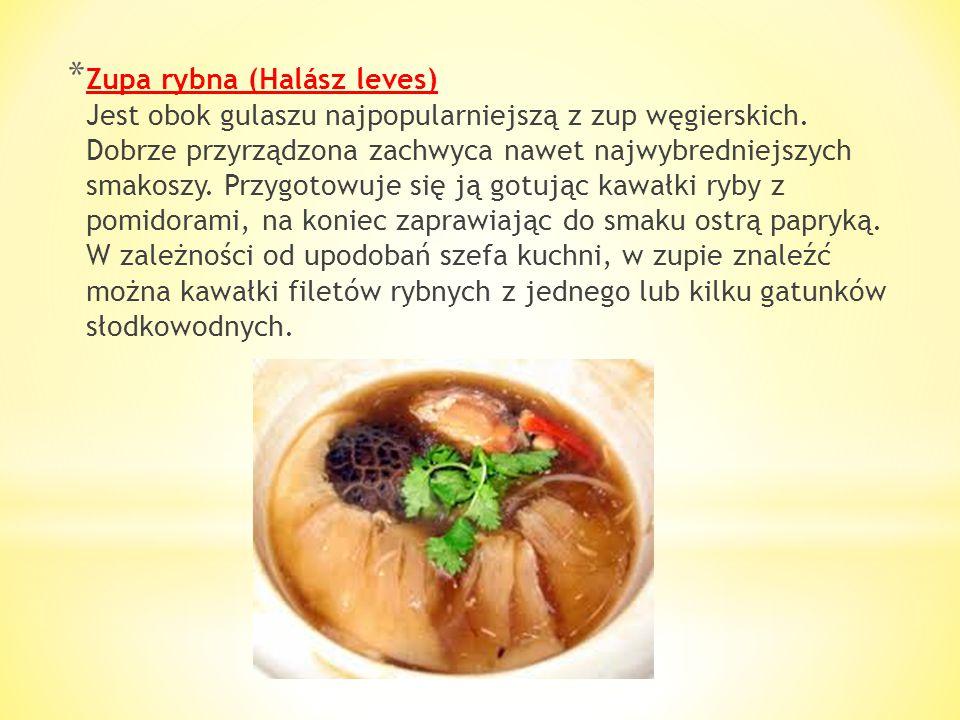 * Zupa gulaszowa (Gulyásleves) Zupa z dużą ilością pływającego w niej mięsa oraz drobnych zacierek i dość ostro przyprawioną. Jest przepyszna, oczywiś