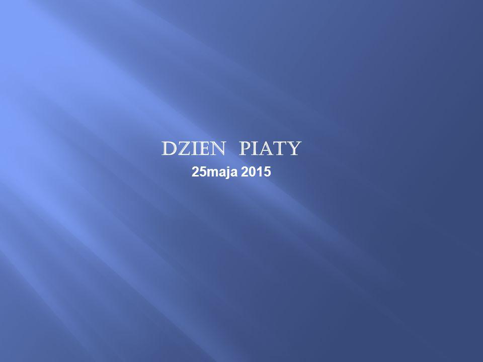 Dzien piaty 25maja 2015