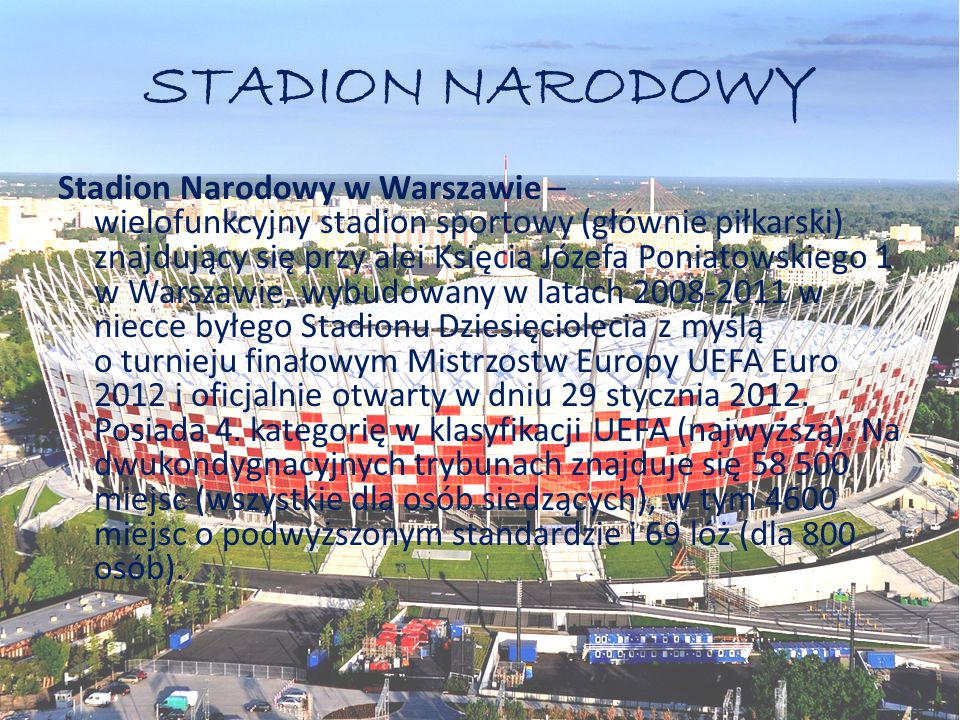 STADION NARODOWY Stadion Narodowy w Warszawie – wielofunkcyjny stadion sportowy (głównie piłkarski) znajdujący się przy alei Księcia Józefa Poniatowsk