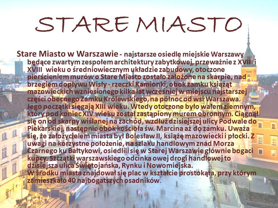 STARE MIASTO Stare Miasto w Warszawie - najstarsze osiedle miejskie Warszawy będące zwartym zespołem architektury zabytkowej, przeważnie z XVII i XVII