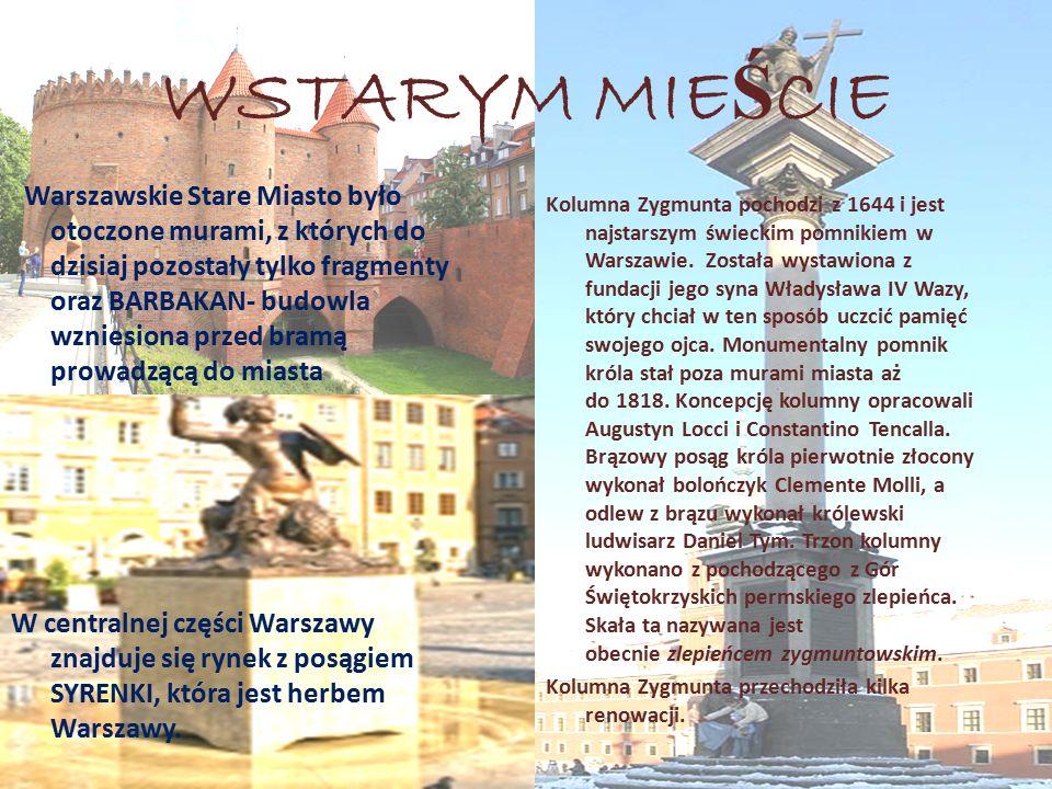 WSTARYM MIE Ś CIE Warszawskie Stare Miasto było otoczone murami, z których do dzisiaj pozostały tylko fragmenty oraz BARBAKAN- budowla wzniesiona prze