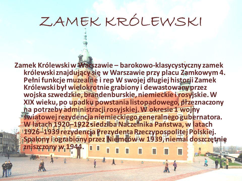 ZAMEK KRÓLEWSKI Zamek Królewski w Warszawie – barokowo-klasycystyczny zamek królewski znajdujący się w Warszawie przy placu Zamkowym 4. Pełni funkcje