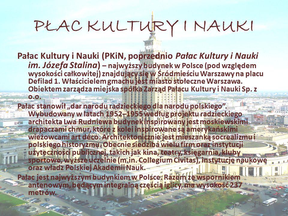 PŁAC KULTURY I NAUKI Pałac Kultury i Nauki (PKiN, poprzednio Pałac Kultury i Nauki im. Józefa Stalina) – najwyższy budynek w Polsce (pod względem wyso