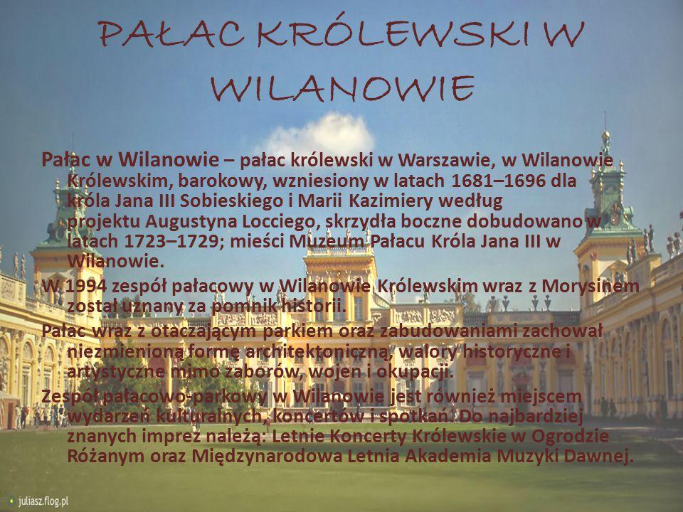 PAŁAC KRÓLEWSKI W WILANOWIE Pałac w Wilanowie – pałac królewski w Warszawie, w Wilanowie Królewskim, barokowy, wzniesiony w latach 1681–1696 dla króla