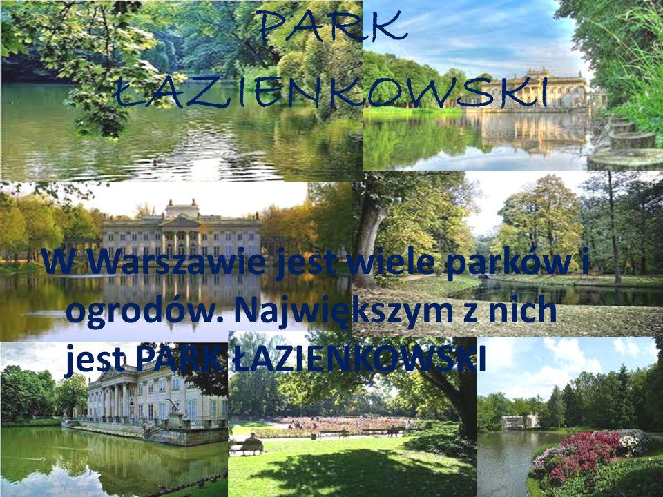 PARK ŁAZIENKOWSKI W Warszawie jest wiele parków i ogrodów. Największym z nich jest PARK ŁAZIENKOWSKI