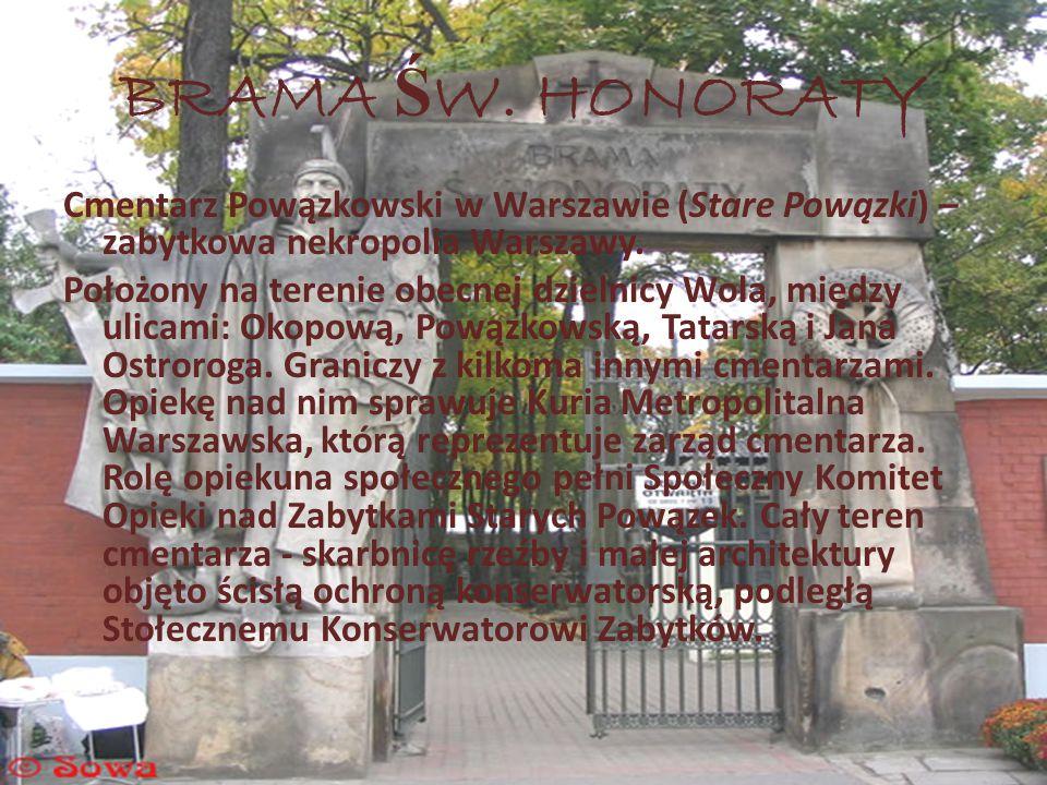 BRAMA Ś W. HONORATY Cmentarz Powązkowski w Warszawie (Stare Powązki) – zabytkowa nekropolia Warszawy. Położony na terenie obecnej dzielnicy Wola, międ