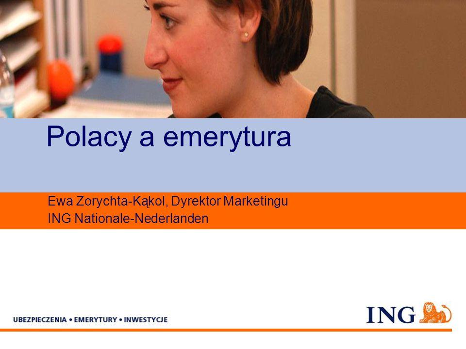 Pole zarezerwowane dla paska brandingowego Polacy a emerytura Ewa Zorychta-Kąkol, Dyrektor Marketingu ING Nationale-Nederlanden