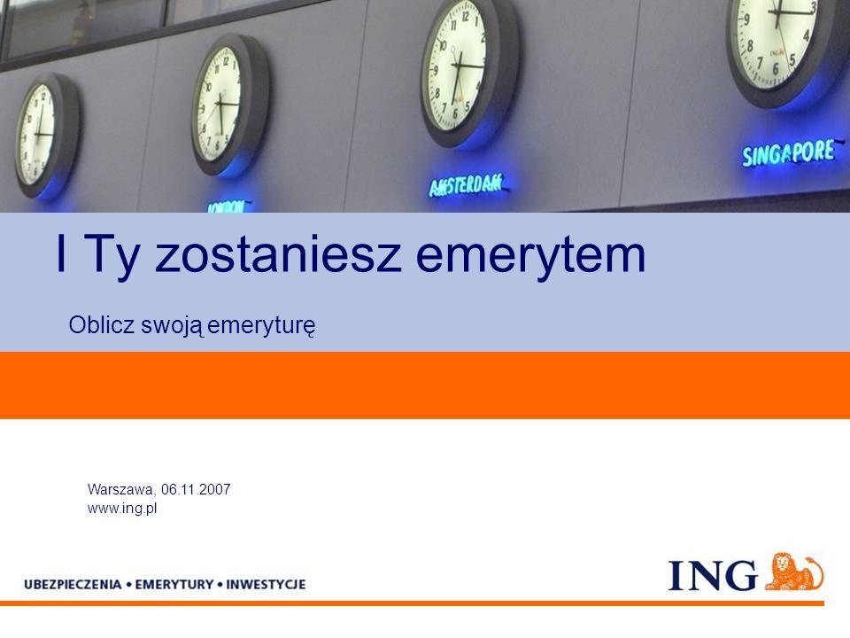 Pole zarezerwowane dla paska brandingowego I Ty zostaniesz emerytem Oblicz swoją emeryturę Warszawa, 06.11.2007 www.ing.pl