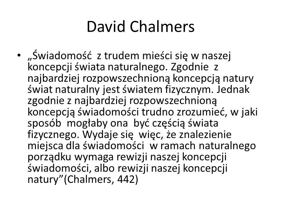 """David Chalmers """"Świadomość z trudem mieści się w naszej koncepcji świata naturalnego. Zgodnie z najbardziej rozpowszechnioną koncepcją natury świat na"""