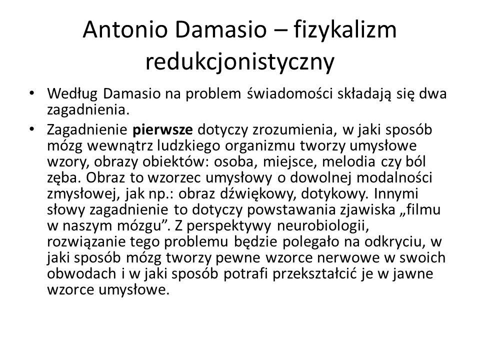 Antonio Damasio – fizykalizm redukcjonistyczny Według Damasio na problem świadomości składają się dwa zagadnienia. Zagadnienie pierwsze dotyczy zrozum