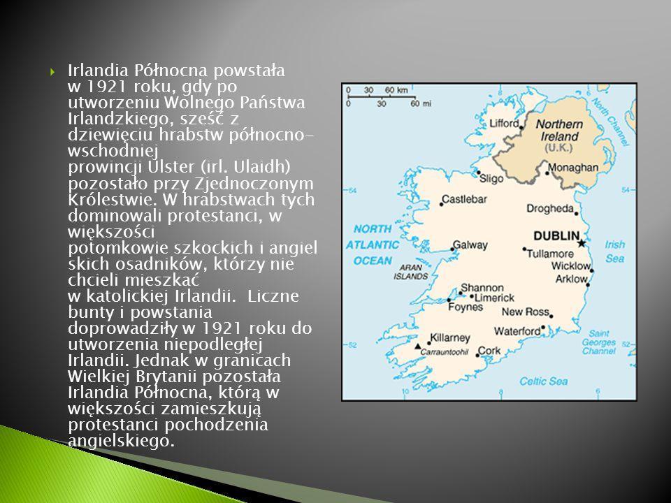  Irlandia Północna powstała w 1921 roku, gdy po utworzeniu Wolnego Państwa Irlandzkiego, sześć z dziewięciu hrabstw północno- wschodniej prowincji Ul
