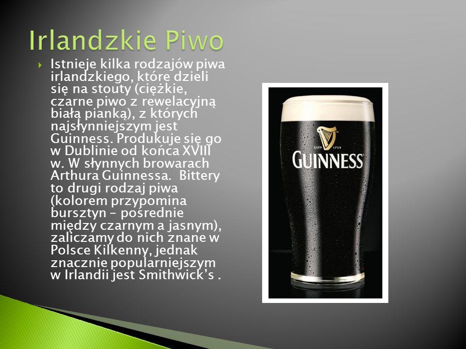  Istnieje kilka rodzajów piwa irlandzkiego, które dzieli się na stouty (ciężkie, czarne piwo z rewelacyjną białą pianką), z których najsłynniejszym j