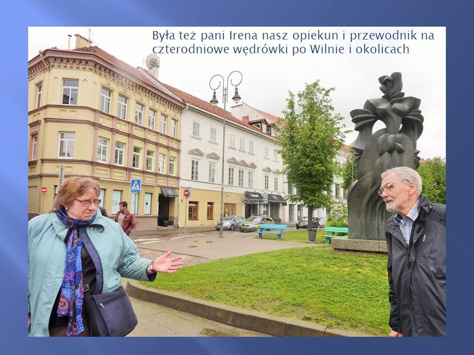 Była też pani Irena nasz opiekun i przewodnik na czterodniowe wędrówki po Wilnie i okolicach