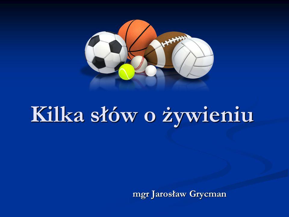 Kilka słów o żywieniu mgr Jarosław Grycman