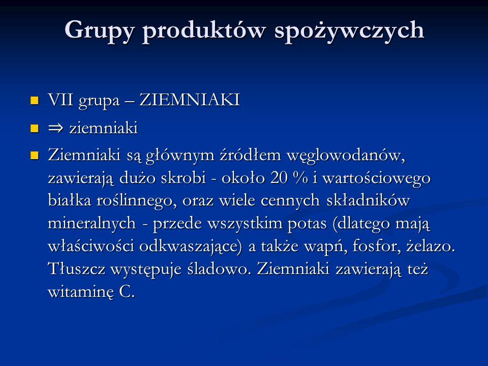 Grupy produktów spożywczych VII grupa – ZIEMNIAKI VII grupa – ZIEMNIAKI ⇒ ziemniaki ⇒ ziemniaki Ziemniaki są głównym źródłem węglowodanów, zawierają d