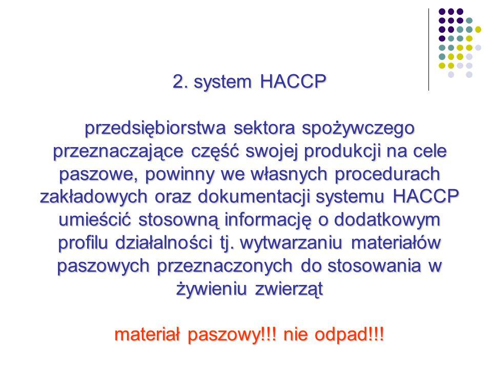 2. system HACCP przedsiębiorstwa sektora spożywczego przeznaczające część swojej produkcji na cele paszowe, powinny we własnych procedurach zakładowyc
