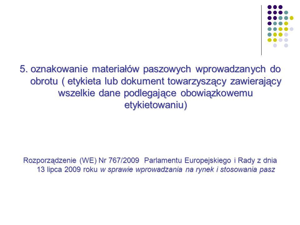 5. oznakowanie materiałów paszowych wprowadzanych do obrotu ( etykieta lub dokument towarzyszący zawierający wszelkie dane podlegające obowiązkowemu e