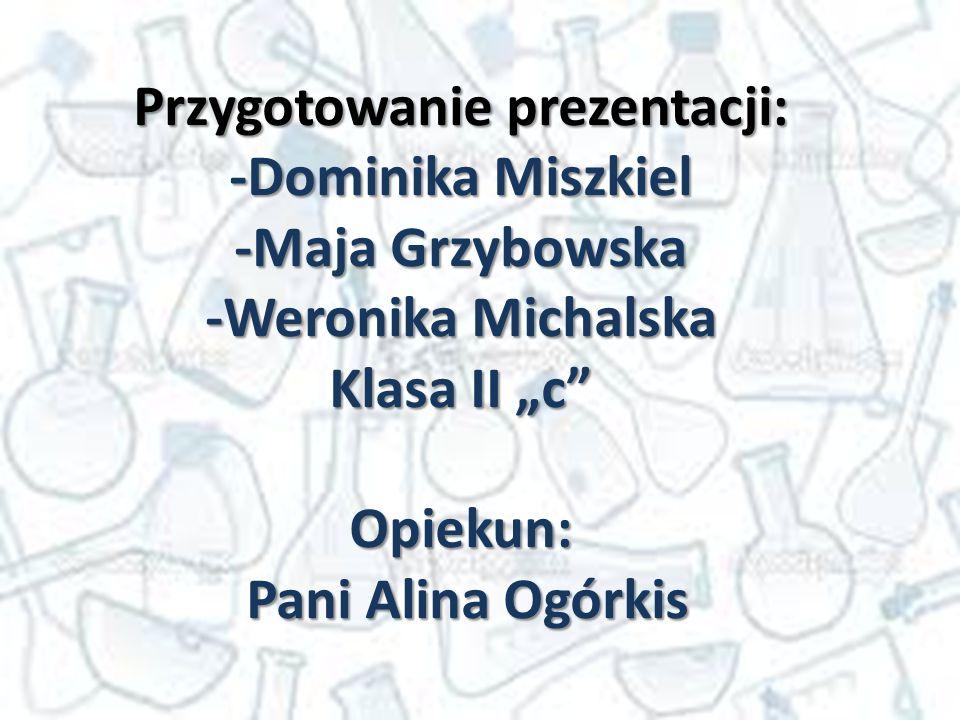 """Przygotowanie prezentacji: -Dominika Miszkiel -Maja Grzybowska -Weronika Michalska Klasa II """"c"""" Opiekun: Pani Alina Ogórkis Pani Alina Ogórkis"""