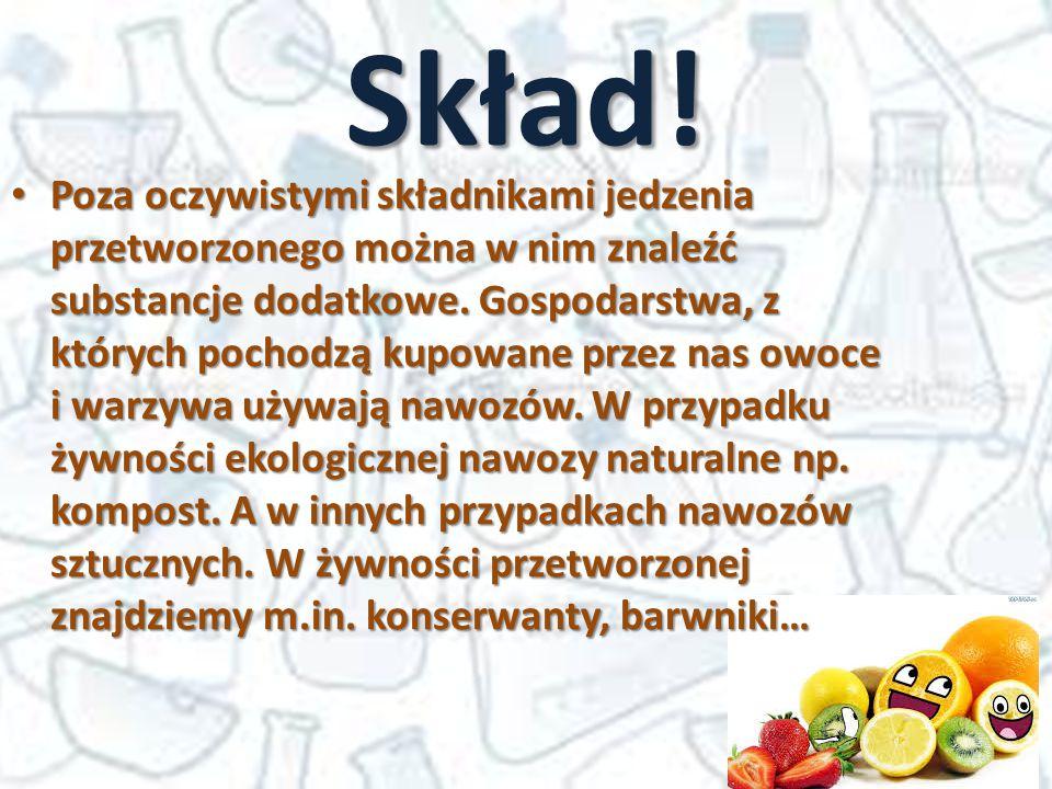 Skład! Poza oczywistymi składnikami jedzenia przetworzonego można w nim znaleźć substancje dodatkowe. Gospodarstwa, z których pochodzą kupowane przez
