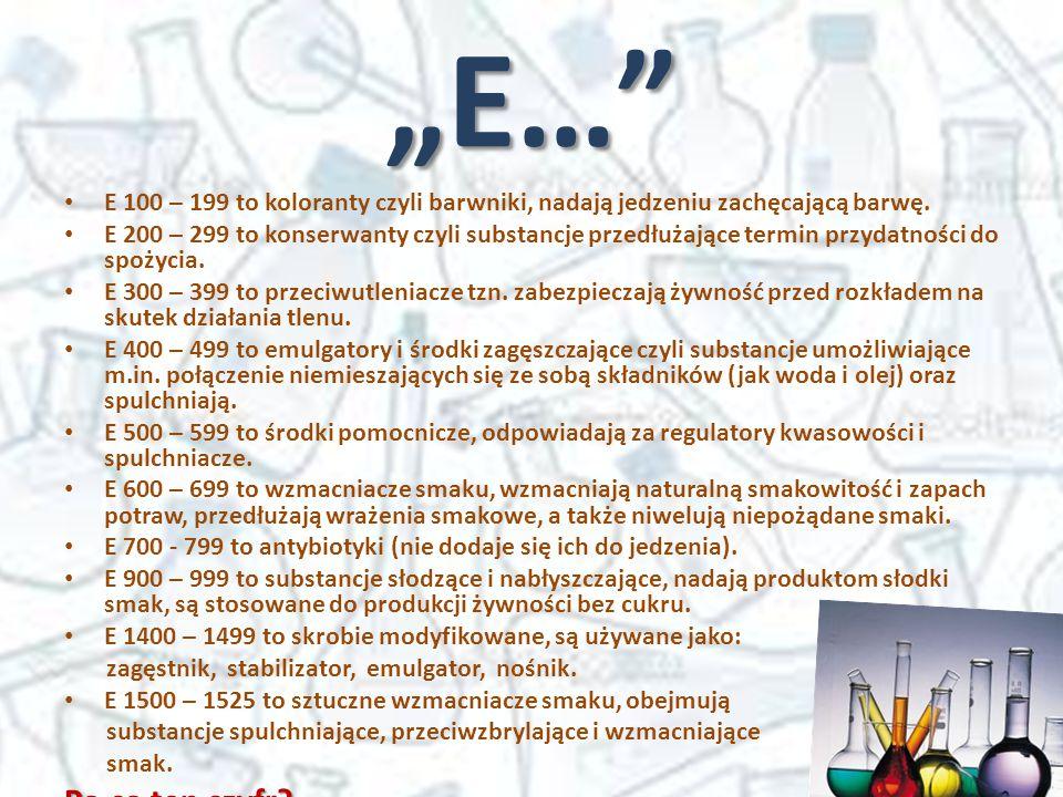 """""""E…"""" E 100 – 199 to koloranty czyli barwniki, nadają jedzeniu zachęcającą barwę. E 200 – 299 to konserwanty czyli substancje przedłużające termin przy"""
