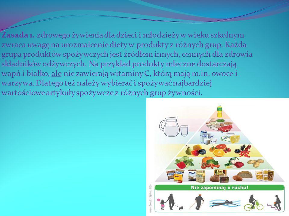 Zasada 1. zdrowego żywienia dla dzieci i młodzieży w wieku szkolnym zwraca uwagę na urozmaicenie diety w produkty z różnych grup. Każda grupa produktó