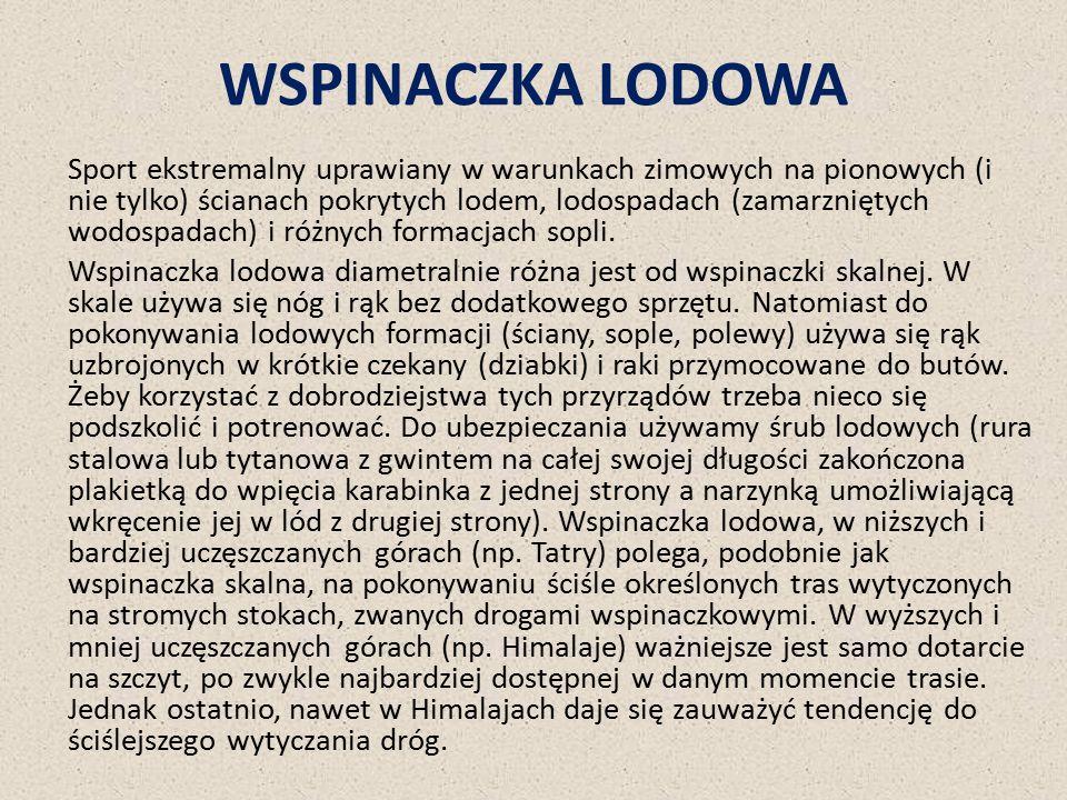 WSPINACZKA LODOWA Sport ekstremalny uprawiany w warunkach zimowych na pionowych (i nie tylko) ścianach pokrytych lodem, lodospadach (zamarzniętych wod