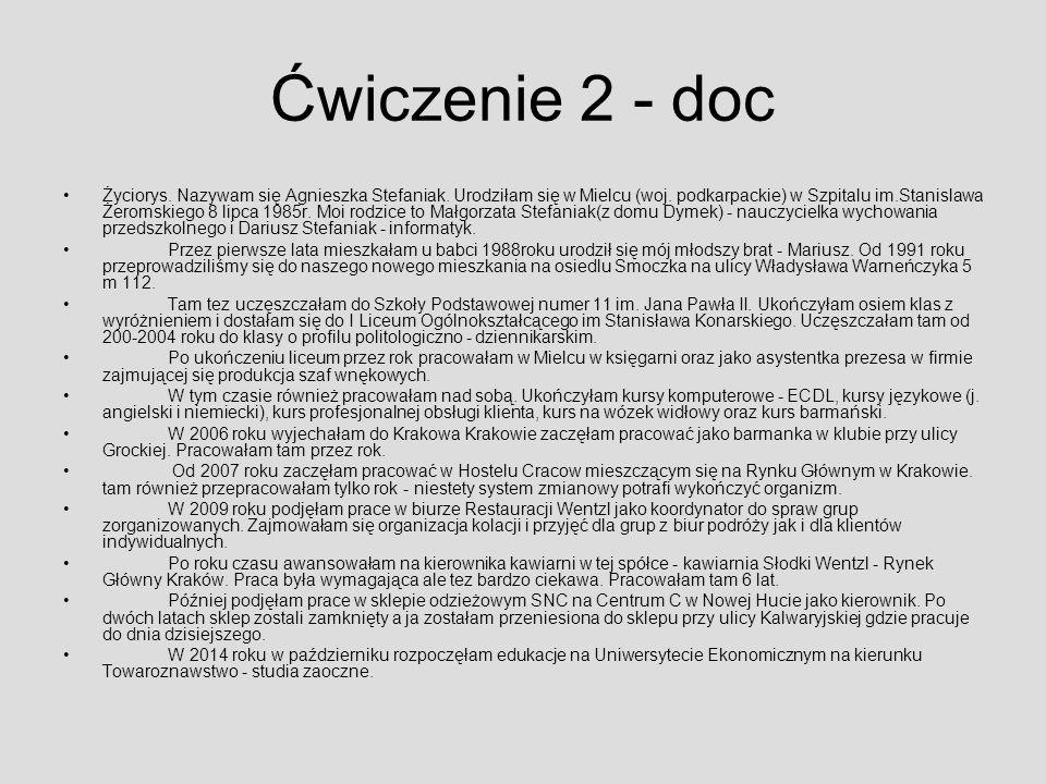 Ćwiczenie 2 - doc Życiorys. Nazywam się Agnieszka Stefaniak. Urodziłam się w Mielcu (woj. podkarpackie) w Szpitalu im.Stanislawa Żeromskiego 8 lipca 1