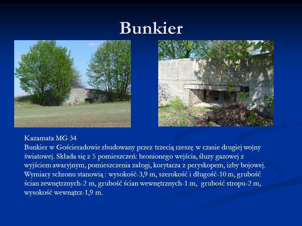 Bunkier Kazamata MG 34 Bunkier w Gościeradowie zbudowany przez trzecią rzeszę w czasie drugiej wojny światowej. Składa się z 5 pomieszczeń: bronionego