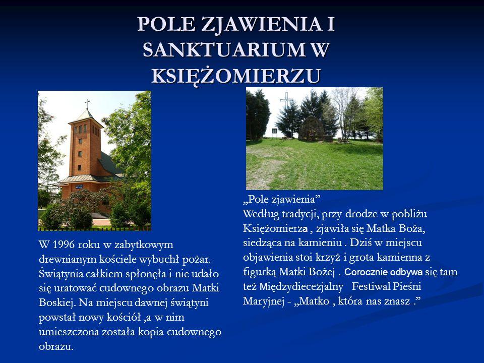 POLE ZJAWIENIA I SANKTUARIUM W KSIĘŻOMIERZU,,Pole zjawienia'' Według tradycji, przy drodze w pobliżu Księżomierz a, zjawiła się Matka Boża, siedząca n