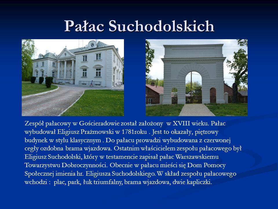 Pałac Suchodolskich Zespół pałacowy w Gościeradowie został założony w XVIII wieku. Pałac wybudował Eligiusz Prażmowski w 1781roku. Jest to okazały, pi