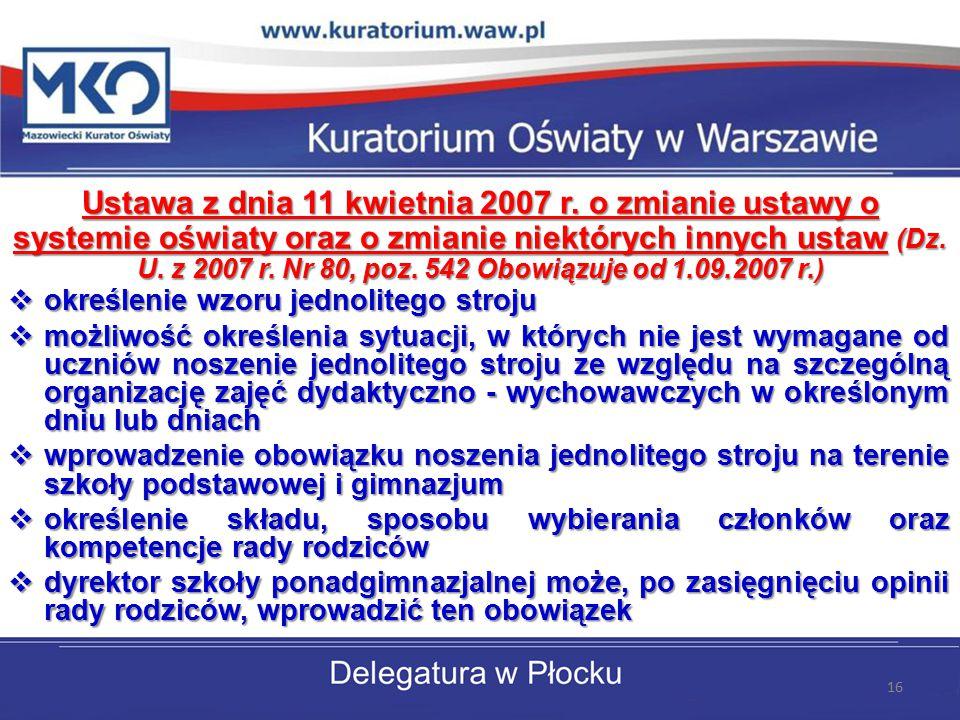 Ustawa z dnia 11 kwietnia 2007 r. o zmianie ustawy o systemie oświaty oraz o zmianie niektórych innych ustaw (Dz. U. z 2007 r. Nr 80, poz. 542 Obowiąz