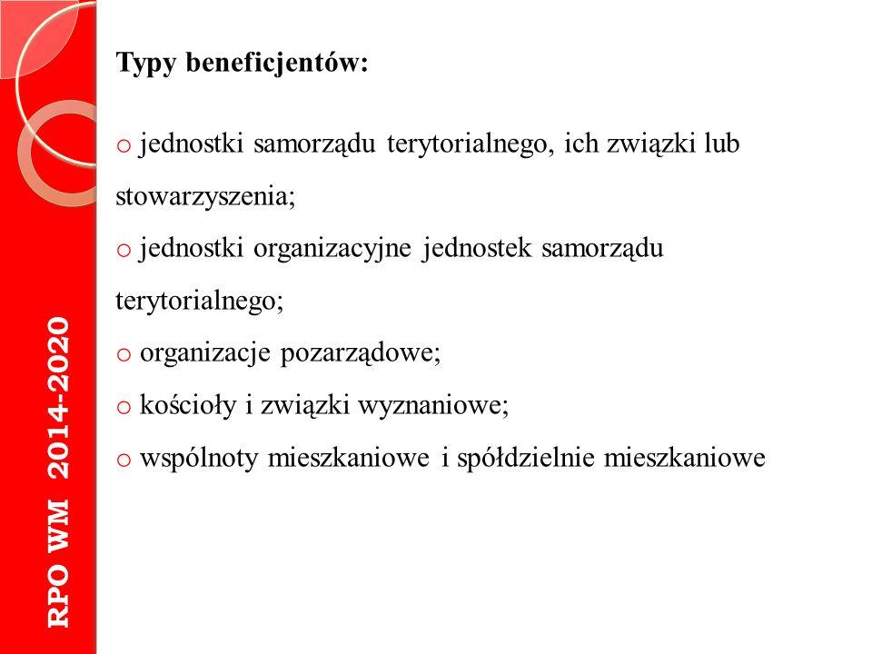 RPO WM 2014-2020 Typy beneficjentów: o jednostki samorządu terytorialnego, ich związki lub stowarzyszenia; o jednostki organizacyjne jednostek samorzą
