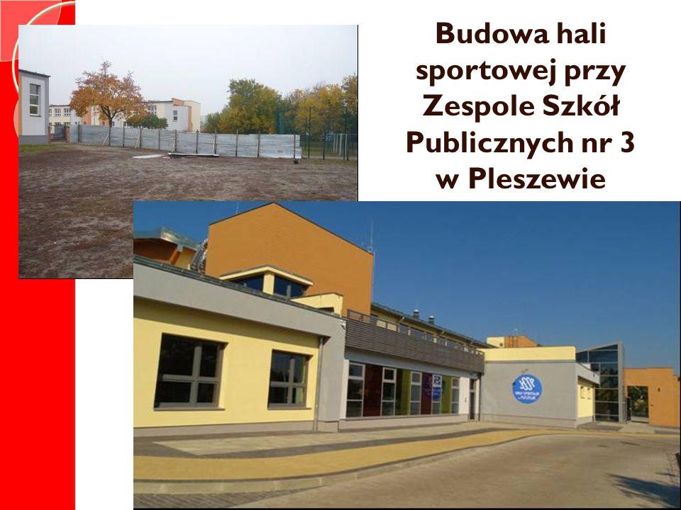 Budowa hali sportowej przy Zespole Szkół Publicznych nr 3 w Pleszewie