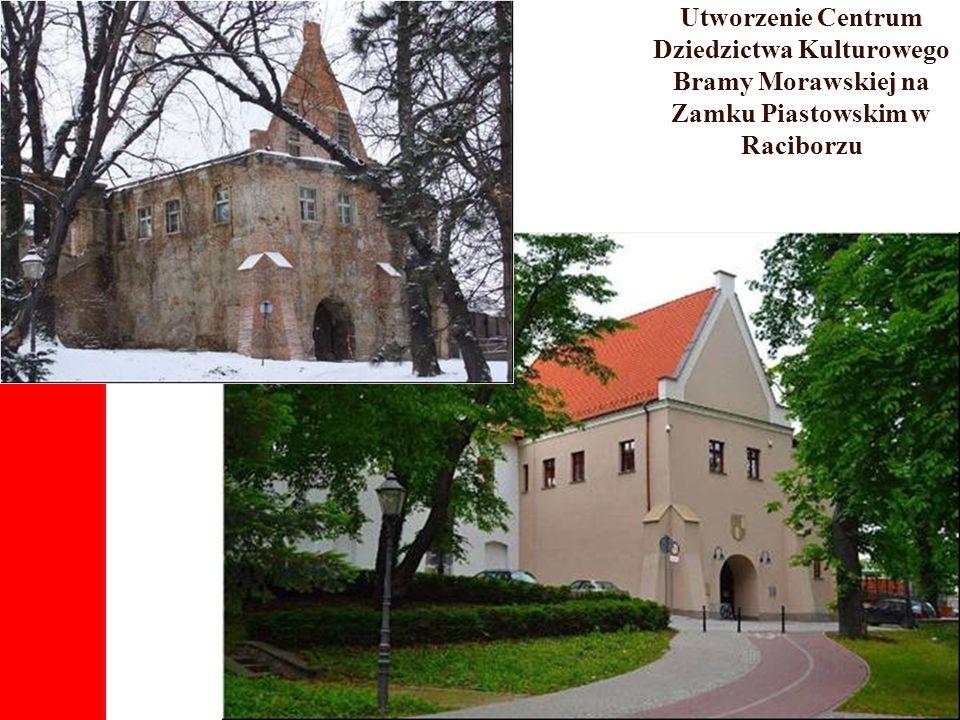 Utworzenie Centrum Dziedzictwa Kulturowego Bramy Morawskiej na Zamku Piastowskim w Raciborzu