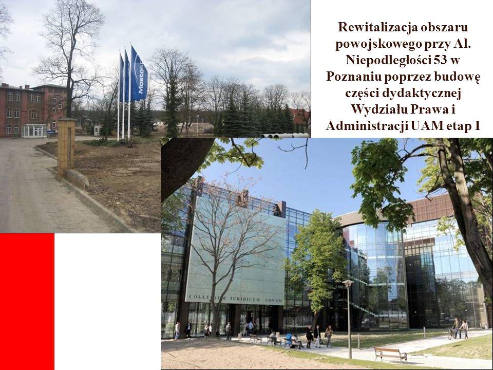 Rewitalizacja obszaru powojskowego przy Al. Niepodległości 53 w Poznaniu poprzez budowę części dydaktycznej Wydziału Prawa i Administracji UAM etap I
