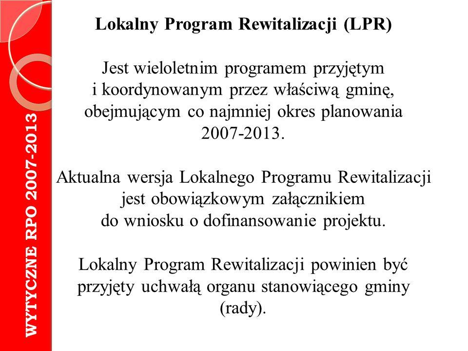 Lokalny Program Rewitalizacji (LPR) Jest wieloletnim programem przyjętym i koordynowanym przez właściwą gminę, obejmującym co najmniej okres planowani