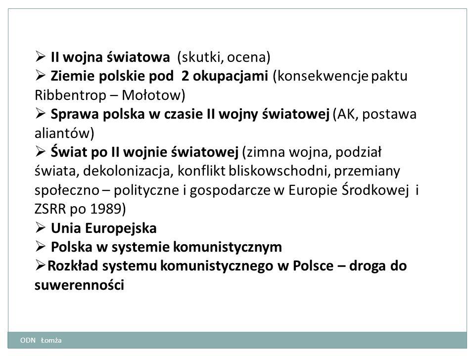  II wojna światowa (skutki, ocena)  Ziemie polskie pod 2 okupacjami (konsekwencje paktu Ribbentrop – Mołotow)  Sprawa polska w czasie II wojny św