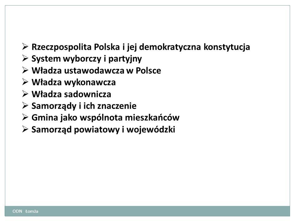  Rzeczpospolita Polska i jej demokratyczna konstytucja  System wyborczy i partyjny  Władza ustawodawcza w Polsce  Władza wykonawcza  Władza sadow
