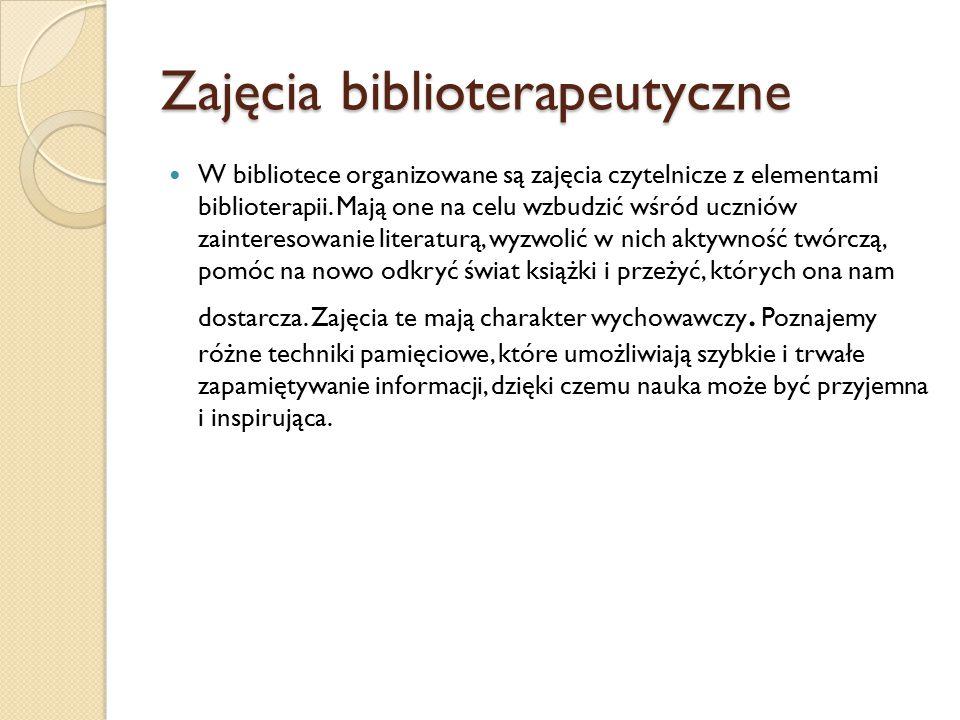 Zajęcia biblioterapeutyczne W bibliotece organizowane są zajęcia czytelnicze z elementami biblioterapii. Mają one na celu wzbudzić wśród uczniów zaint