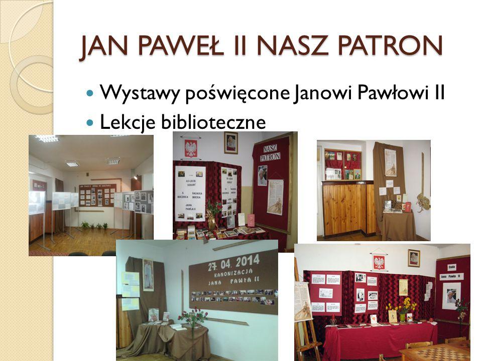 JAN PAWEŁ II NASZ PATRON Wystawy poświęcone Janowi Pawłowi II Lekcje biblioteczne